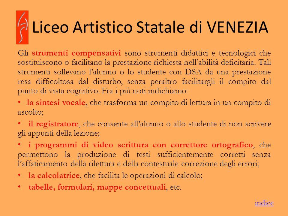 Liceo Artistico Statale di VENEZIA Gli strumenti compensativi sono strumenti didattici e tecnologici che sostituiscono o facilitano la prestazione ric