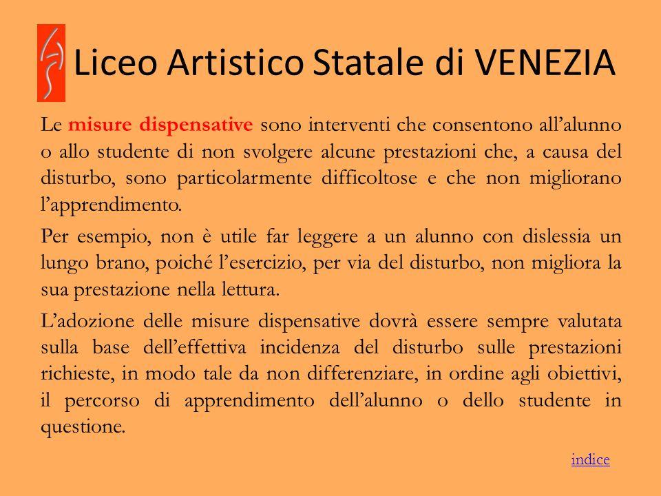 Liceo Artistico Statale di VENEZIA Le misure dispensative sono interventi che consentono allalunno o allo studente di non svolgere alcune prestazioni