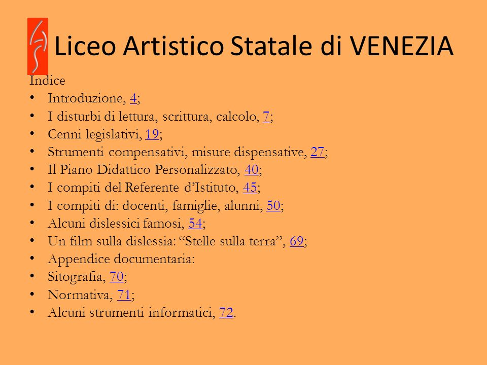 Liceo Artistico Statale di VENEZIA Indice Introduzione, 4;4 I disturbi di lettura, scrittura, calcolo, 7;7 Cenni legislativi, 19;19 Strumenti compensa