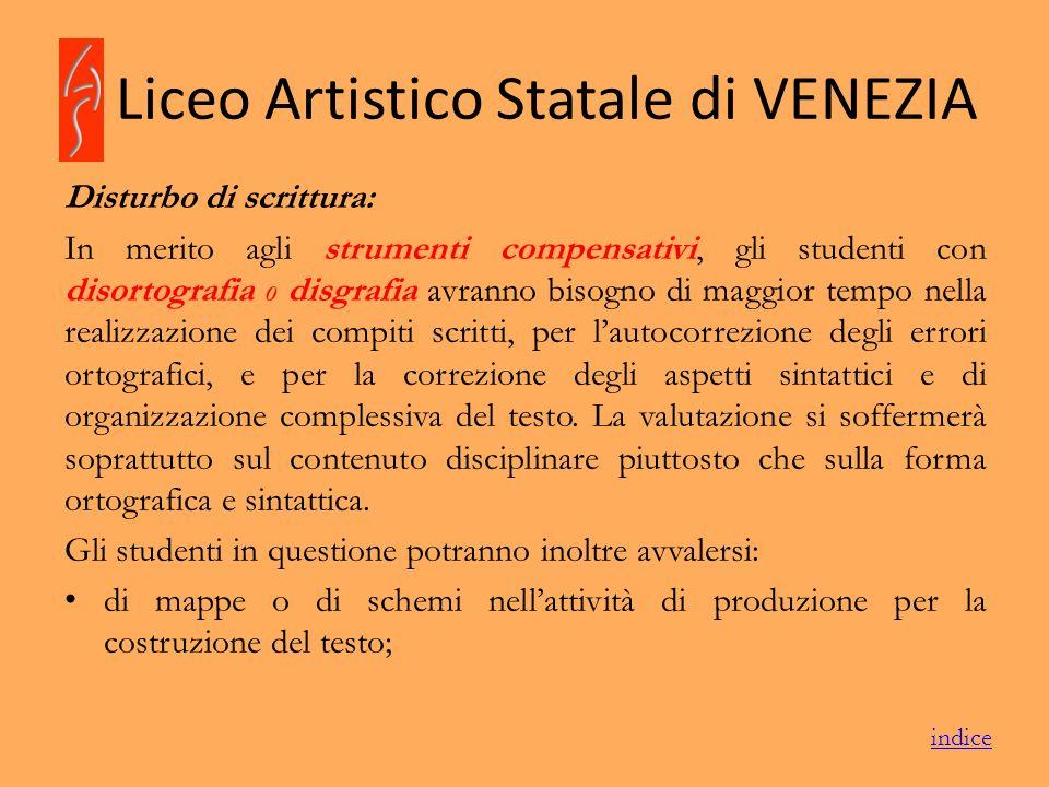 Liceo Artistico Statale di VENEZIA Disturbo di scrittura: In merito agli strumenti compensativi, gli studenti con disortografia o disgrafia avranno bi