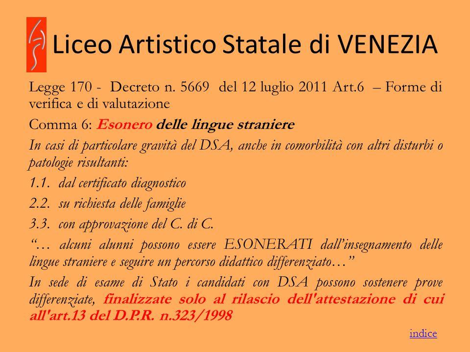 Liceo Artistico Statale di VENEZIA Legge 170 - Decreto n. 5669 del 12 luglio 2011 Art.6 – Forme di verifica e di valutazione Comma 6: Esonero delle li