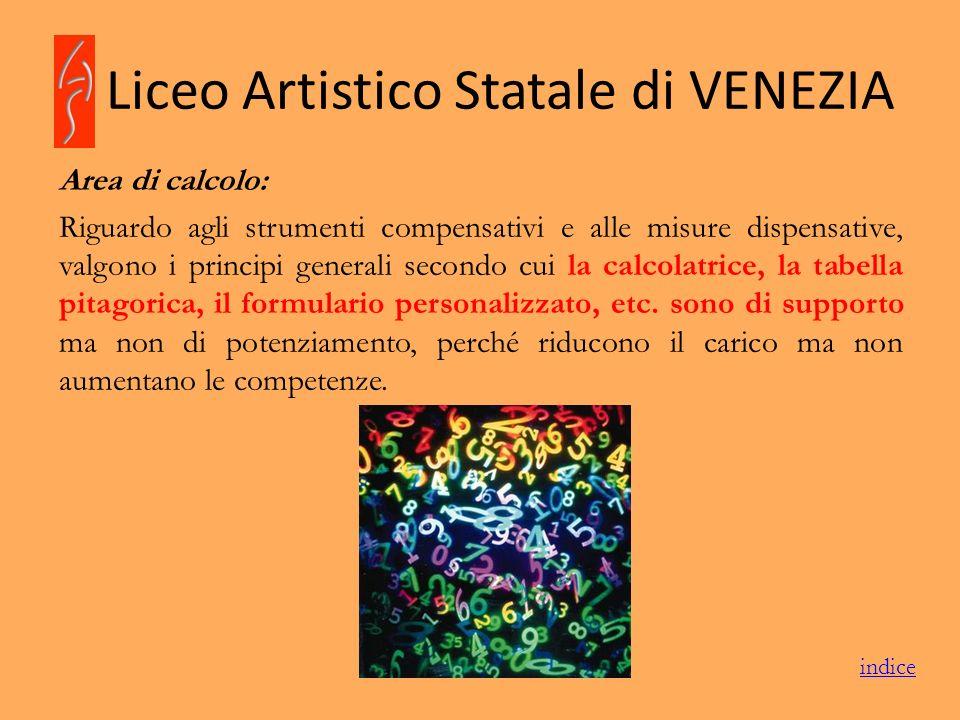 Liceo Artistico Statale di VENEZIA Area di calcolo: Riguardo agli strumenti compensativi e alle misure dispensative, valgono i principi generali secon