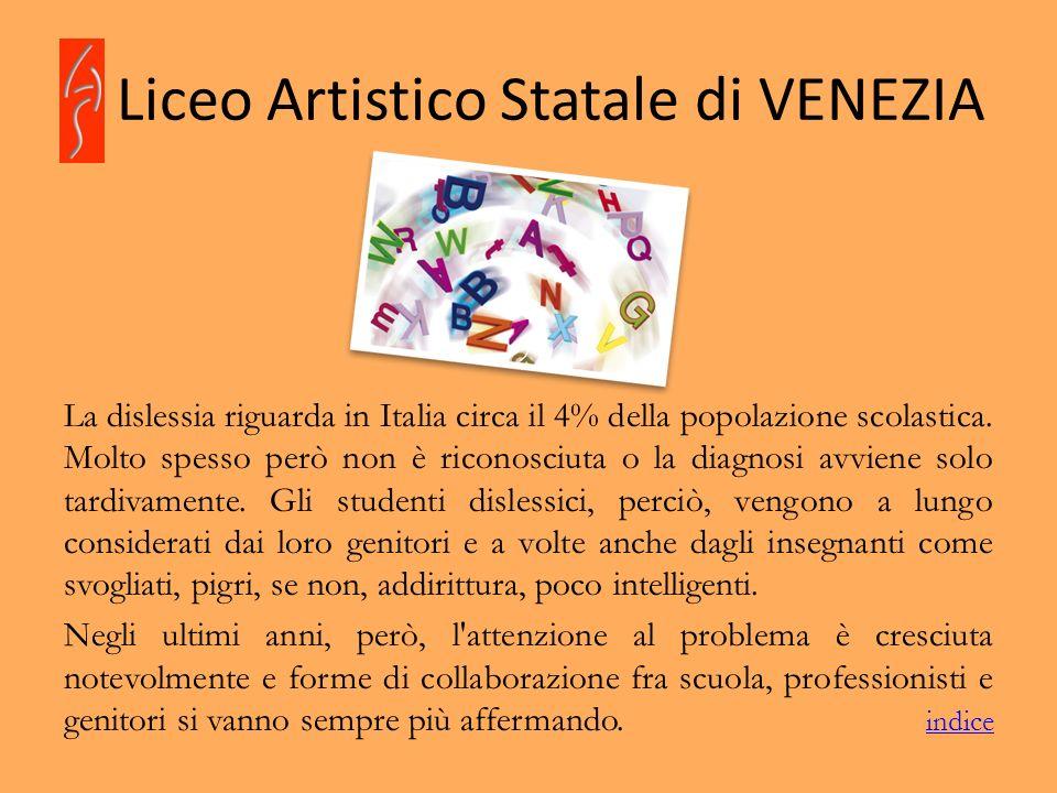 Liceo Artistico Statale di VENEZIA La dislessia riguarda in Italia circa il 4% della popolazione scolastica. Molto spesso però non è riconosciuta o la