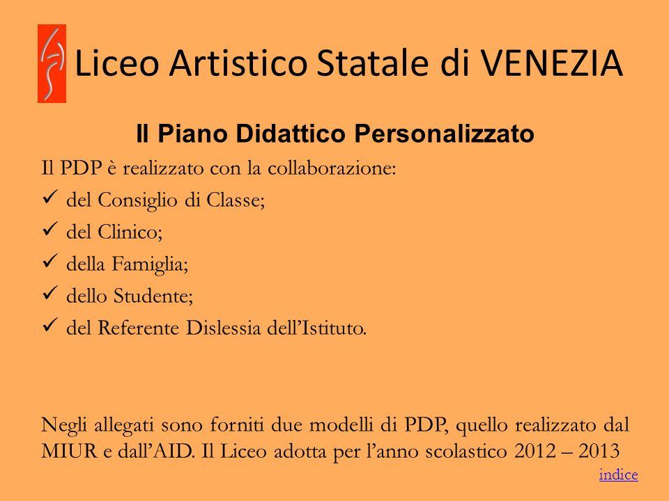 Liceo Artistico Statale di VENEZIA Il Piano Didattico Personalizzato Il PDP è realizzato con la collaborazione: del Consiglio di Classe; del Clinico;