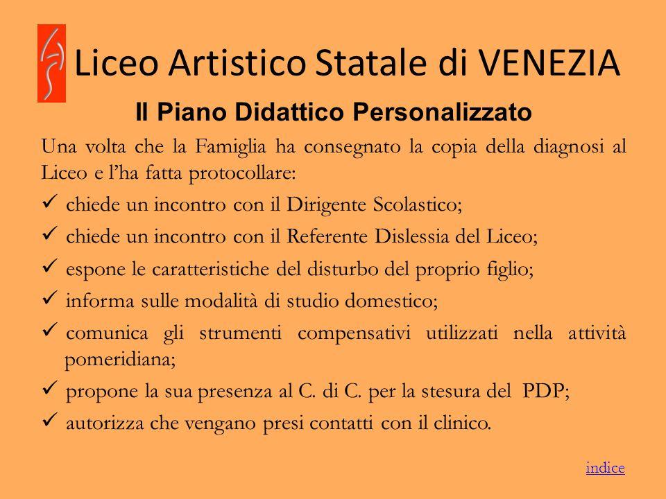 Liceo Artistico Statale di VENEZIA Il Piano Didattico Personalizzato Una volta che la Famiglia ha consegnato la copia della diagnosi al Liceo e lha fa