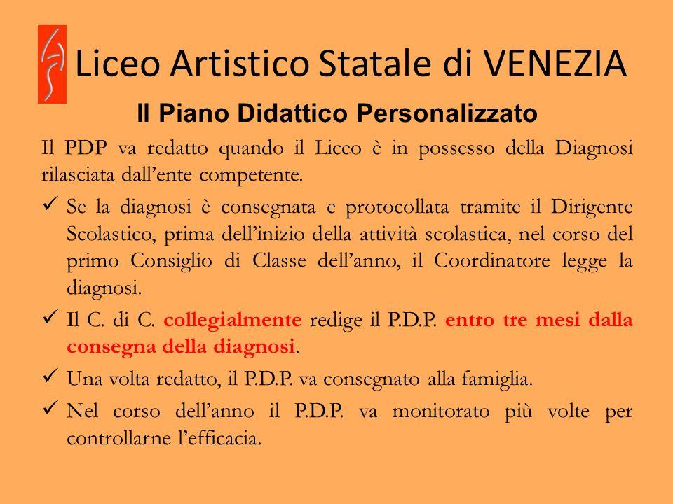 Liceo Artistico Statale di VENEZIA Il Piano Didattico Personalizzato Il PDP va redatto quando il Liceo è in possesso della Diagnosi rilasciata dallent