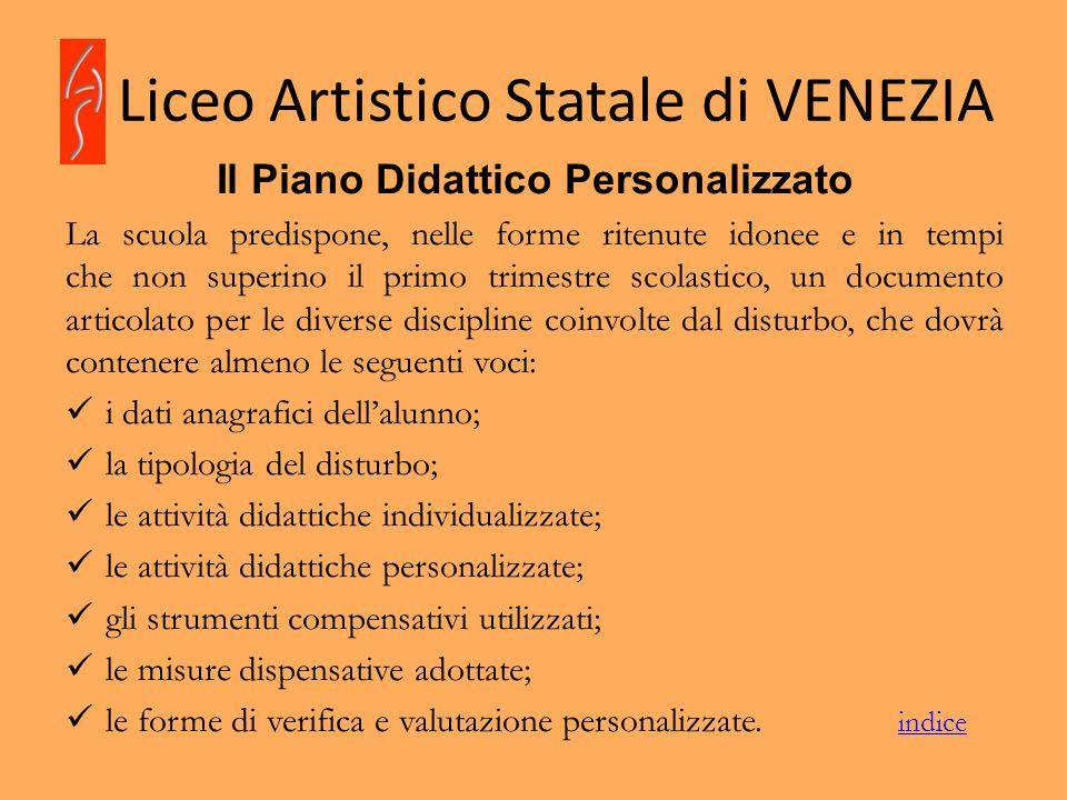 Liceo Artistico Statale di VENEZIA Il Piano Didattico Personalizzato La scuola predispone, nelle forme ritenute idonee e in tempi che non superino il
