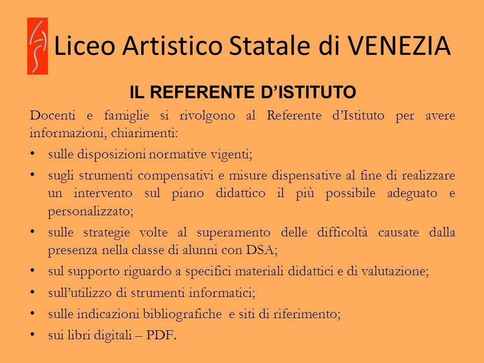 Liceo Artistico Statale di VENEZIA IL REFERENTE DISTITUTO Docenti e famiglie si rivolgono al Referente dIstituto per avere informazioni, chiarimenti: