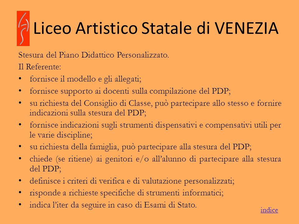 Liceo Artistico Statale di VENEZIA Stesura del Piano Didattico Personalizzato. Il Referente: fornisce il modello e gli allegati; fornisce supporto ai