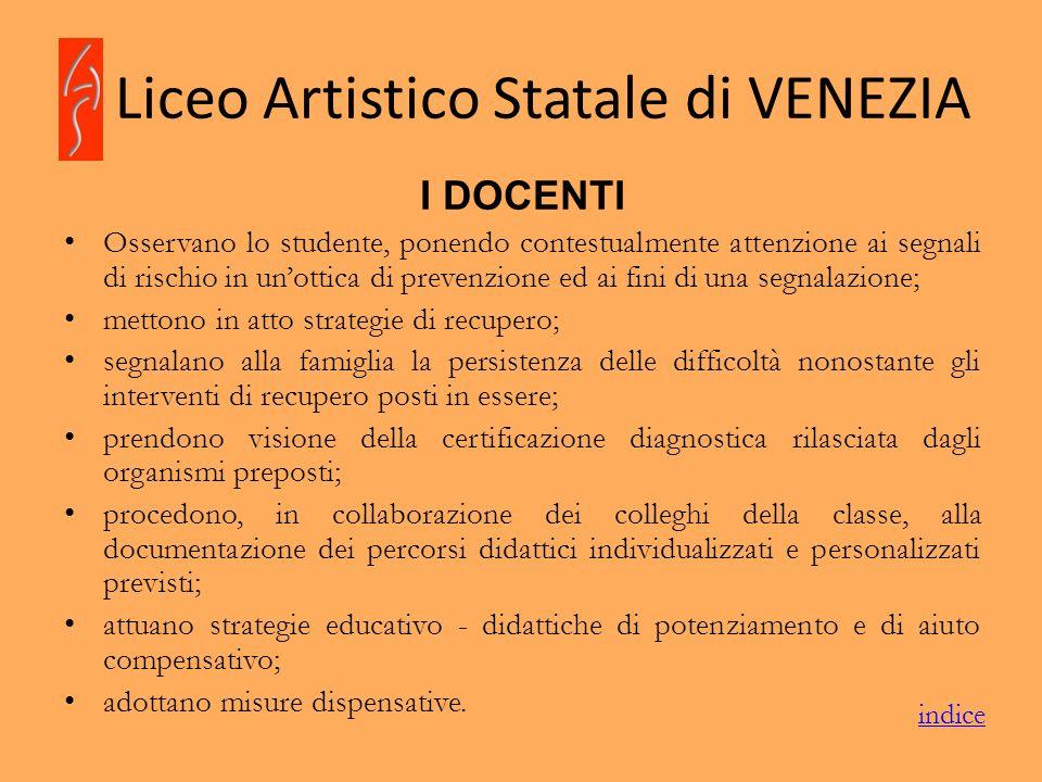 Liceo Artistico Statale di VENEZIA I DOCENTI Osservano lo studente, ponendo contestualmente attenzione ai segnali di rischio in unottica di prevenzion