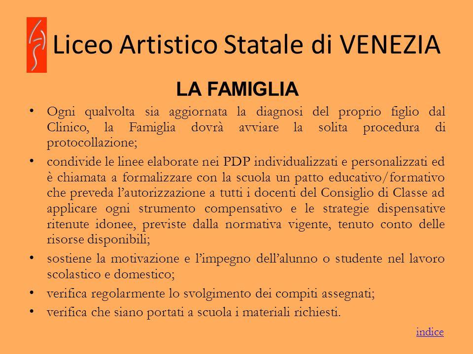 Liceo Artistico Statale di VENEZIA LA FAMIGLIA Ogni qualvolta sia aggiornata la diagnosi del proprio figlio dal Clinico, la Famiglia dovrà avviare la