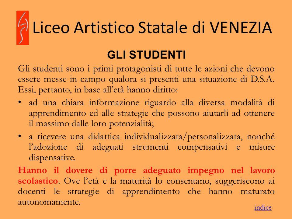 Liceo Artistico Statale di VENEZIA GLI STUDENTI Gli studenti sono i primi protagonisti di tutte le azioni che devono essere messe in campo qualora si