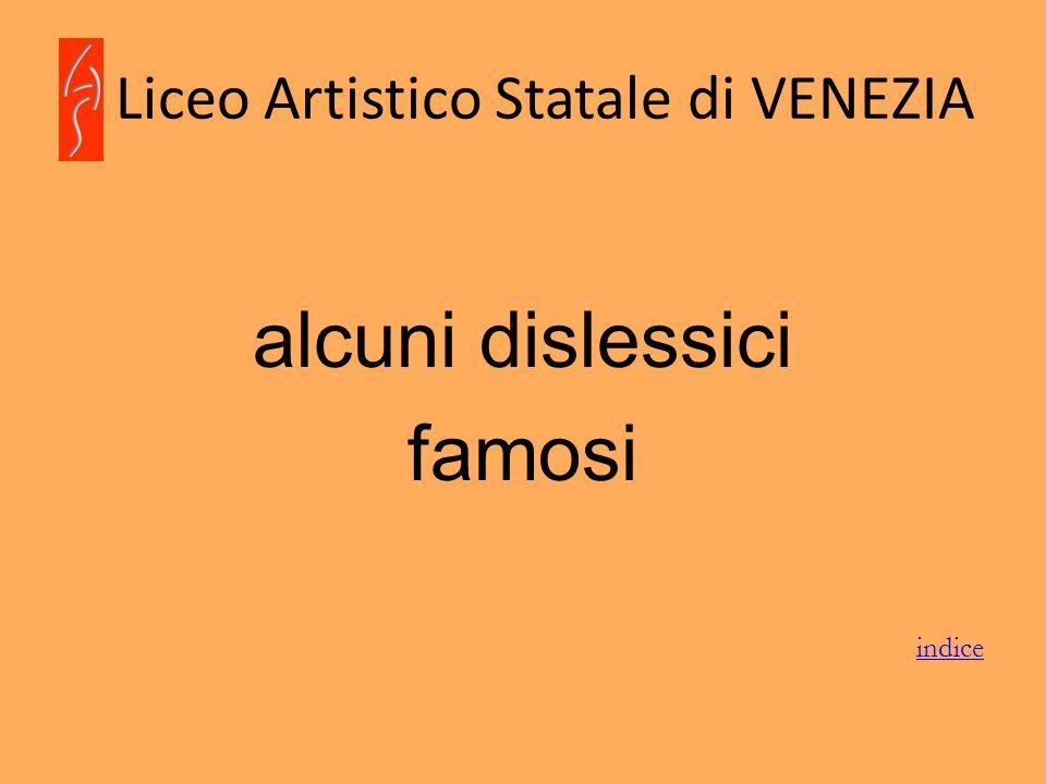 Liceo Artistico Statale di VENEZIA alcuni dislessici famosi indice