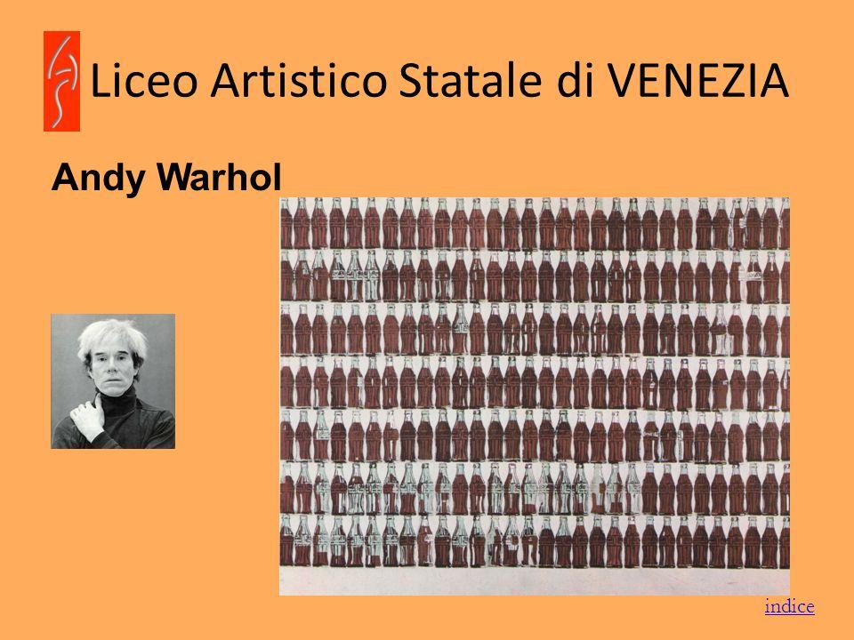 Liceo Artistico Statale di VENEZIA Andy Warhol indice