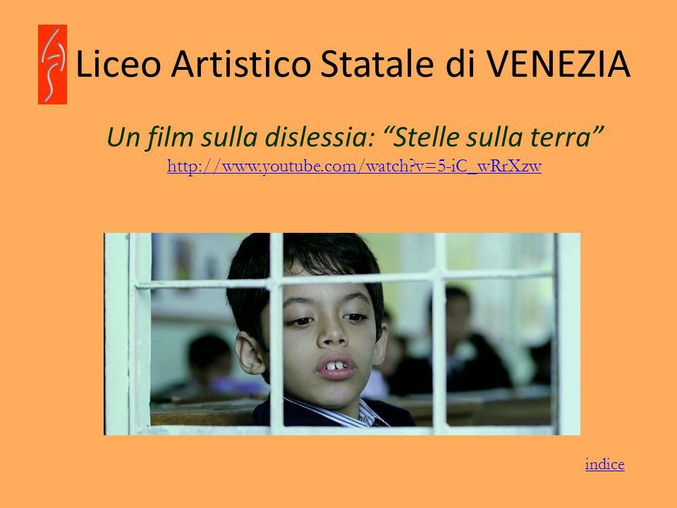 Liceo Artistico Statale di VENEZIA Un film sulla dislessia: Stelle sulla terra http://www.youtube.com/watch?v=5-iC_wRrXzw http://www.youtube.com/watch