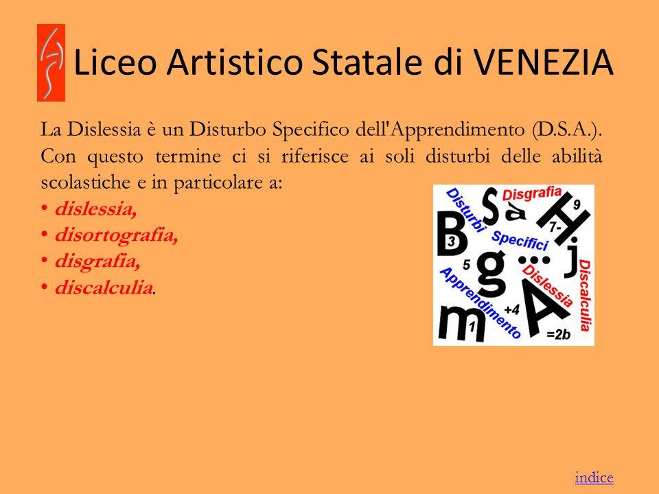 Liceo Artistico Statale di VENEZIA DISGRAFIA DISORTOGRAFIADISCALCULIA DISLESSIA indice