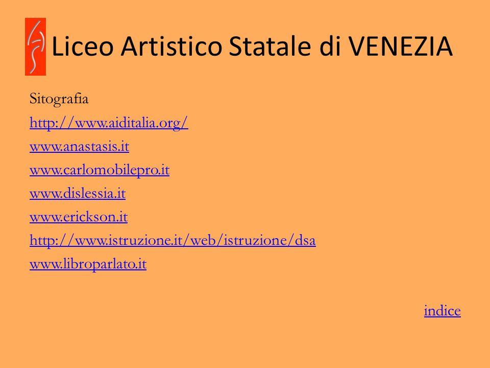 Liceo Artistico Statale di VENEZIA Sitografia http://www.aiditalia.org/ www.anastasis.it www.carlomobilepro.it www.dislessia.it www.erickson.it http:/