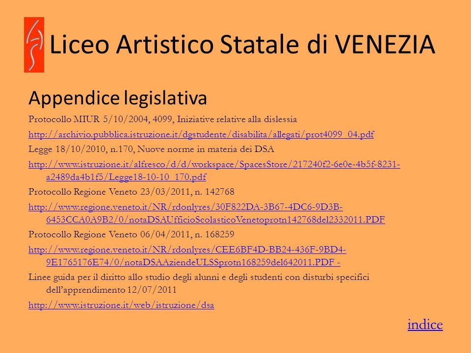 Liceo Artistico Statale di VENEZIA Appendice legislativa Protocollo MIUR 5/10/2004, 4099, Iniziative relative alla dislessia http://archivio.pubblica.