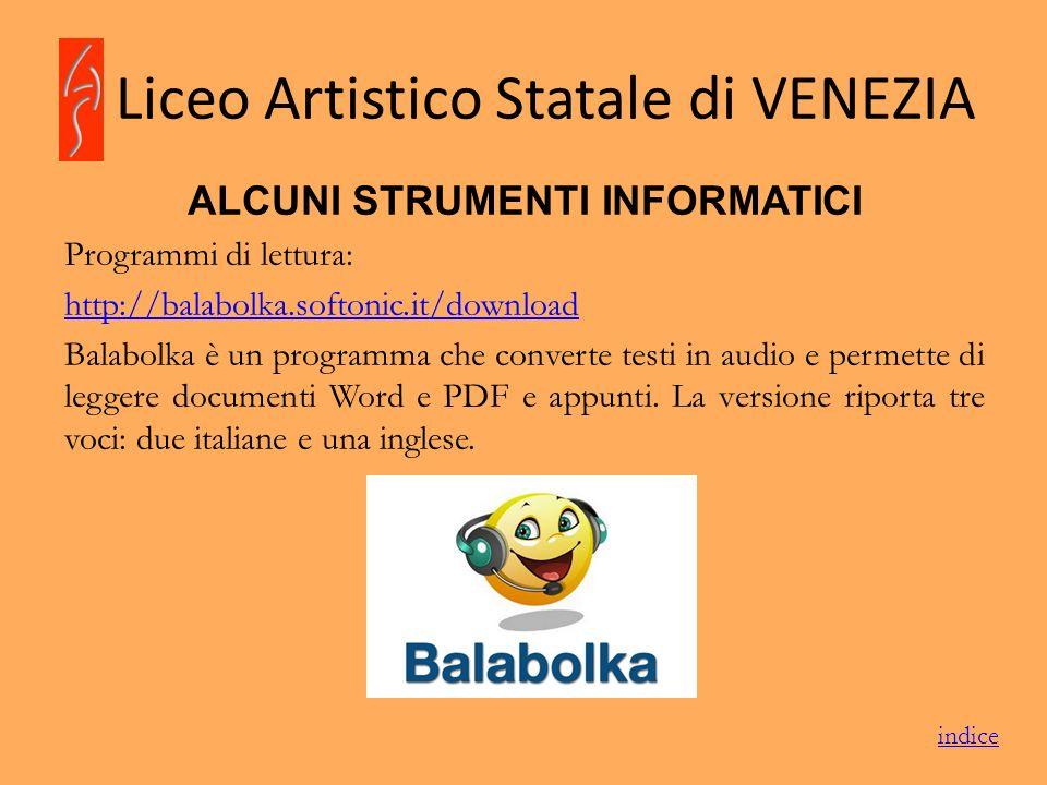 Liceo Artistico Statale di VENEZIA ALCUNI STRUMENTI INFORMATICI Programmi di lettura: http://balabolka.softonic.it/download Balabolka è un programma c