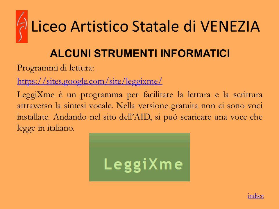 Liceo Artistico Statale di VENEZIA ALCUNI STRUMENTI INFORMATICI Programmi di lettura: https://sites.google.com/site/leggixme/ LeggiXme è un programma