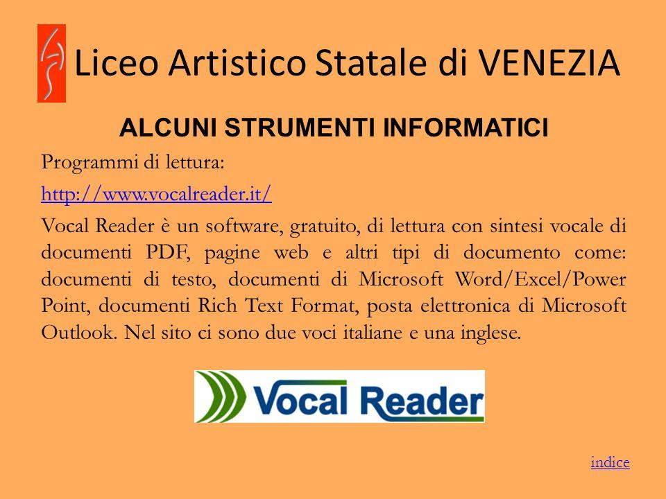 Liceo Artistico Statale di VENEZIA ALCUNI STRUMENTI INFORMATICI Programmi di lettura: http://www.vocalreader.it/ Vocal Reader è un software, gratuito,