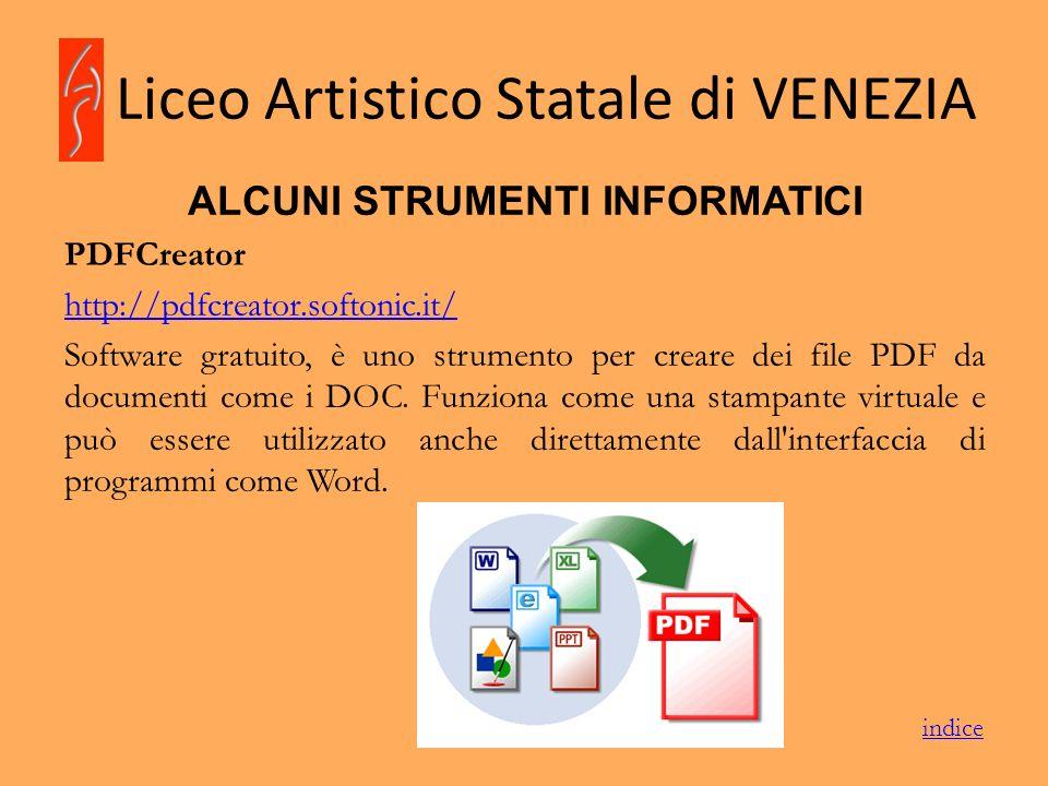 Liceo Artistico Statale di VENEZIA ALCUNI STRUMENTI INFORMATICI PDFCreator http://pdfcreator.softonic.it/ Software gratuito, è uno strumento per crear
