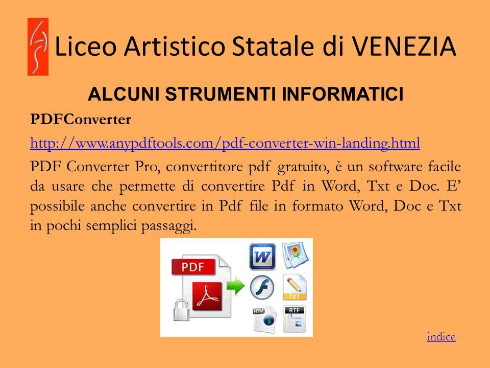 Liceo Artistico Statale di VENEZIA ALCUNI STRUMENTI INFORMATICI PDFConverter http://www.anypdftools.com/pdf-converter-win-landing.html PDF Converter P