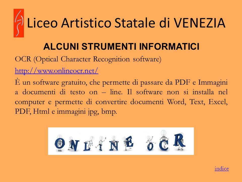 Liceo Artistico Statale di VENEZIA ALCUNI STRUMENTI INFORMATICI OCR (Optical Character Recognition software) http://www.onlineocr.net/ È un software g