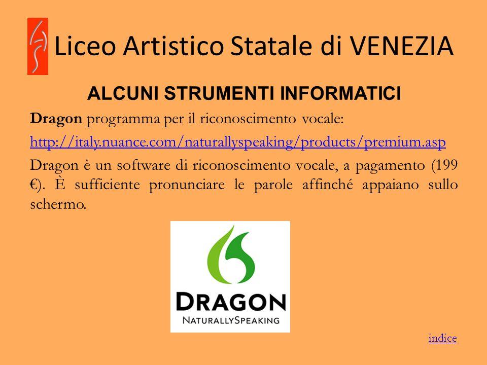Liceo Artistico Statale di VENEZIA ALCUNI STRUMENTI INFORMATICI Dragon programma per il riconoscimento vocale: http://italy.nuance.com/naturallyspeaki