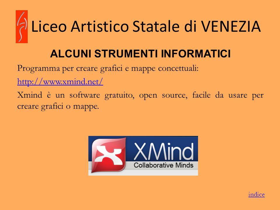 Liceo Artistico Statale di VENEZIA ALCUNI STRUMENTI INFORMATICI Programma per creare grafici e mappe concettuali: http://www.xmind.net/ Xmind è un sof