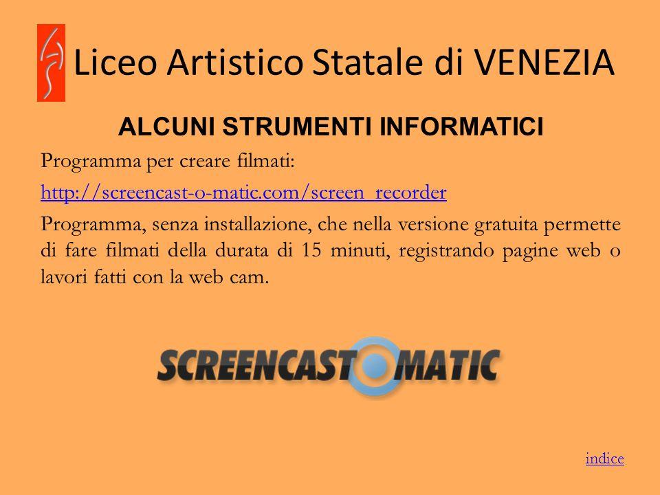 Liceo Artistico Statale di VENEZIA ALCUNI STRUMENTI INFORMATICI Programma per creare filmati: http://screencast-o-matic.com/screen_recorder Programma,