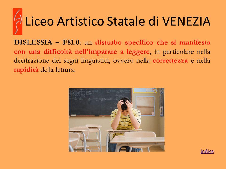 Liceo Artistico Statale di VENEZIA Sitografia http://www.aiditalia.org/ www.anastasis.it www.carlomobilepro.it www.dislessia.it www.erickson.it http://www.istruzione.it/web/istruzione/dsa www.libroparlato.it indice