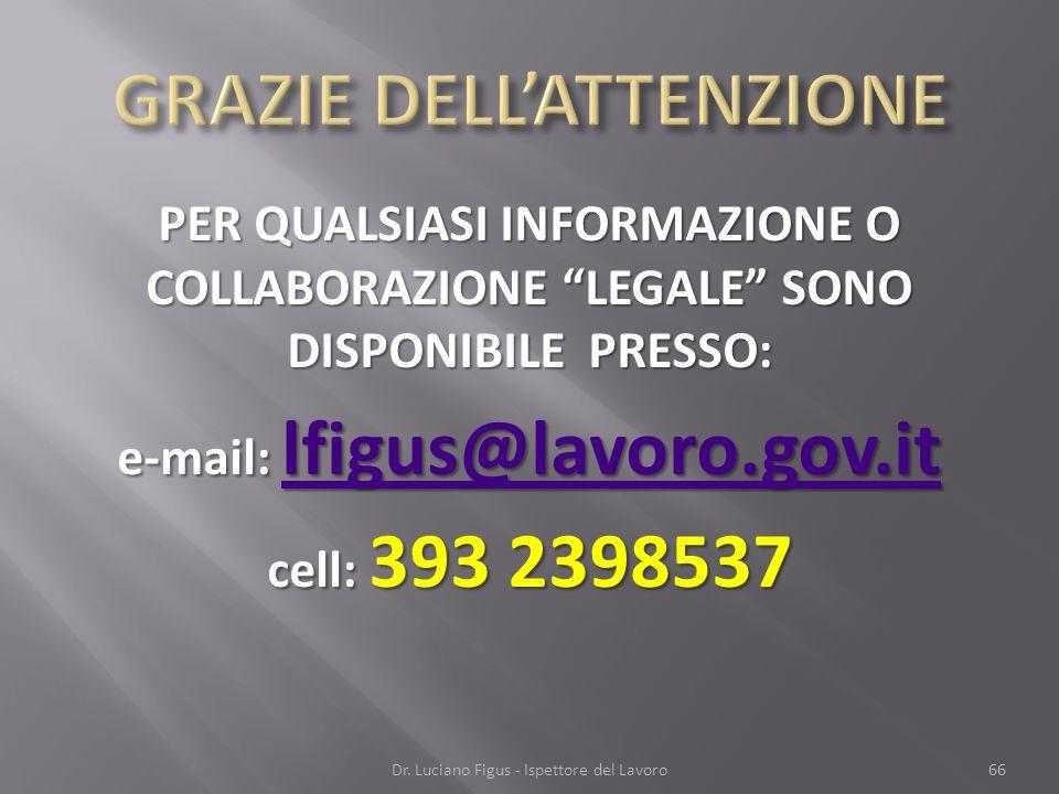 PER QUALSIASI INFORMAZIONE O COLLABORAZIONE LEGALE SONO DISPONIBILE PRESSO: e-mail: lfigus@lavoro.gov.it lfigus@lavoro.gov.it cell: 393 2398537 Dr. Lu