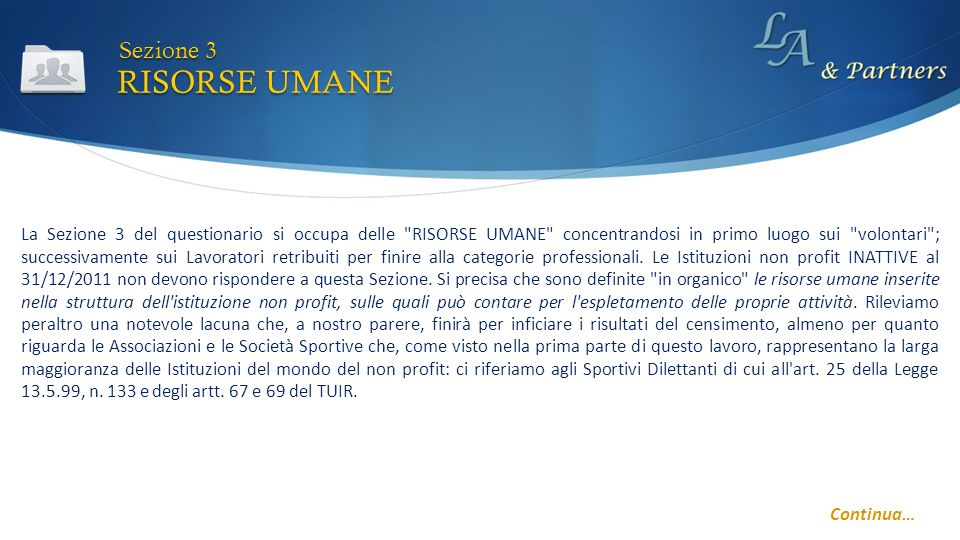 La Sezione 3 del questionario si occupa delle RISORSE UMANE concentrandosi in primo luogo sui volontari ; successivamente sui Lavoratori retribuiti per finire alla categorie professionali.