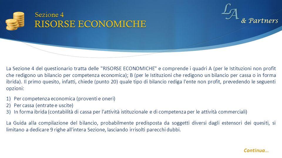 La Sezione 4 del questionario tratta delle RISORSE ECONOMICHE e comprende i quadri A (per le Istituzioni non profit che redigono un bilancio per competenza economica); B (per le Istituzioni che redigono un bilancio per cassa o in forma ibrida).