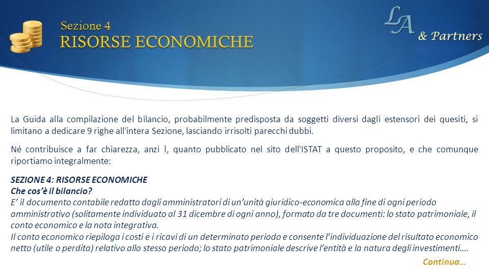 Né contribuisce a far chiarezza, anzi !, quanto pubblicato nel sito dell ISTAT a questo proposito, e che comunque riportiamo integralmente: RISORSE ECONOMICHE Sezione 4 SEZIONE 4: RISORSE ECONOMICHE Che cosè il bilancio.