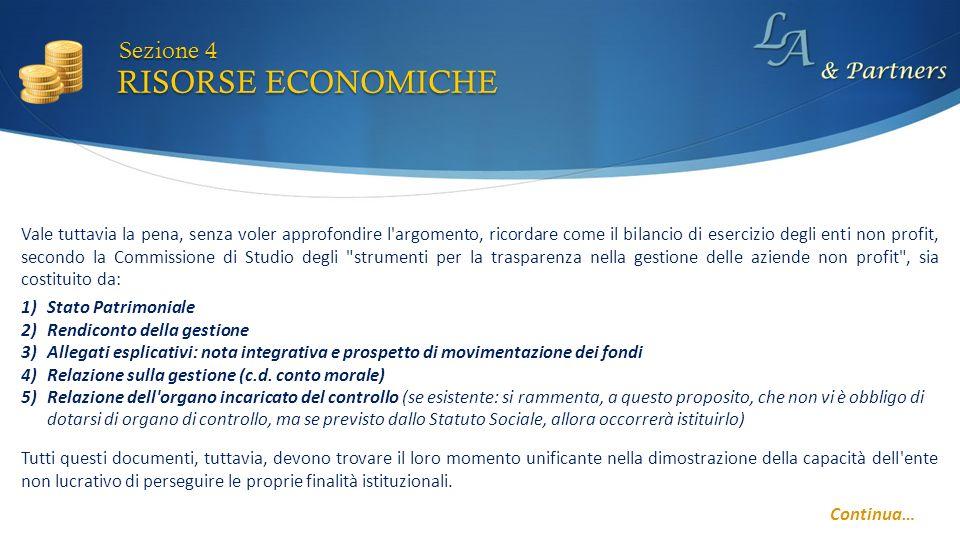 RISORSE ECONOMICHE Sezione 4 Continua… 1)Stato Patrimoniale 2)Rendiconto della gestione 3)Allegati esplicativi: nota integrativa e prospetto di movimentazione dei fondi 4)Relazione sulla gestione (c.d.
