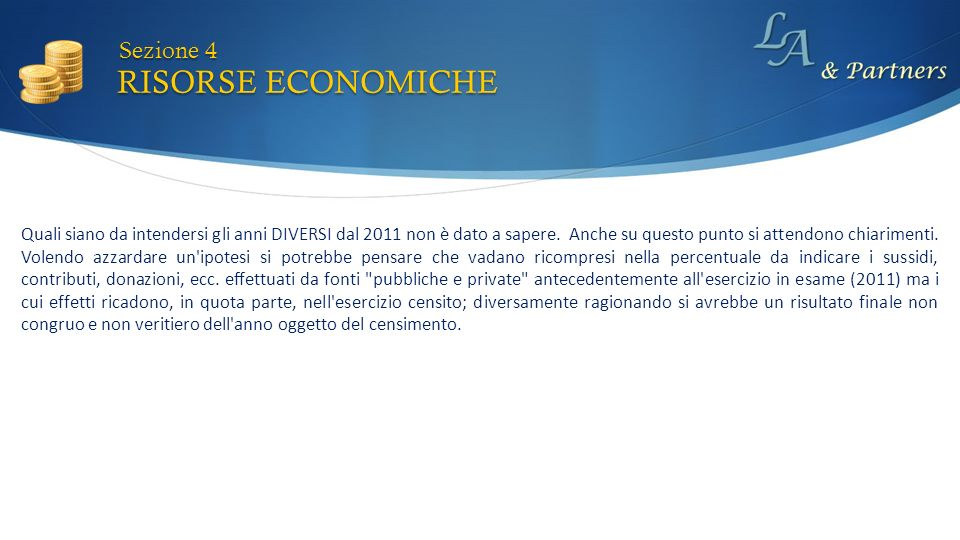 RISORSE ECONOMICHE Sezione 4 Quali siano da intendersi gli anni DIVERSI dal 2011 non è dato a sapere. Anche su questo punto si attendono chiarimenti.