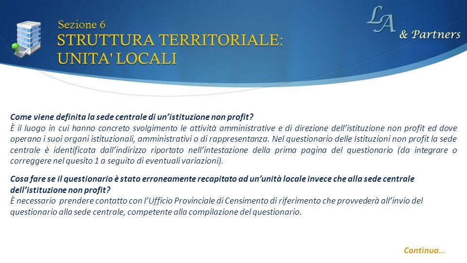 STRUTTURA TERRITORIALE: UNITA' LOCALI Sezione 6 Come viene definita la sede centrale di unistituzione non profit? È il luogo in cui hanno concreto svo