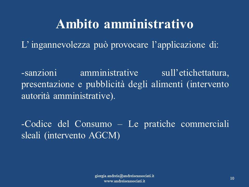 Ambito amministrativo L ingannevolezza può provocare lapplicazione di: -sanzioni amministrative sulletichettatura, presentazione e pubblicità degli al
