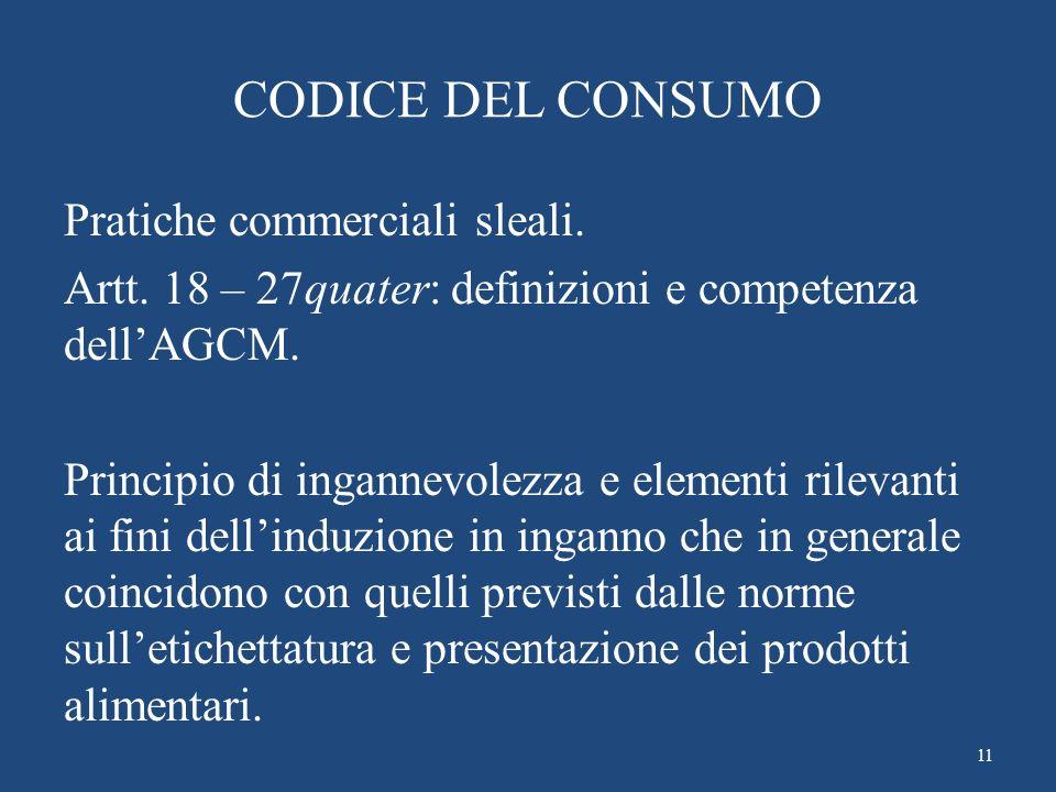 CODICE DEL CONSUMO Pratiche commerciali sleali. Artt. 18 – 27quater: definizioni e competenza dellAGCM. Principio di ingannevolezza e elementi rilevan