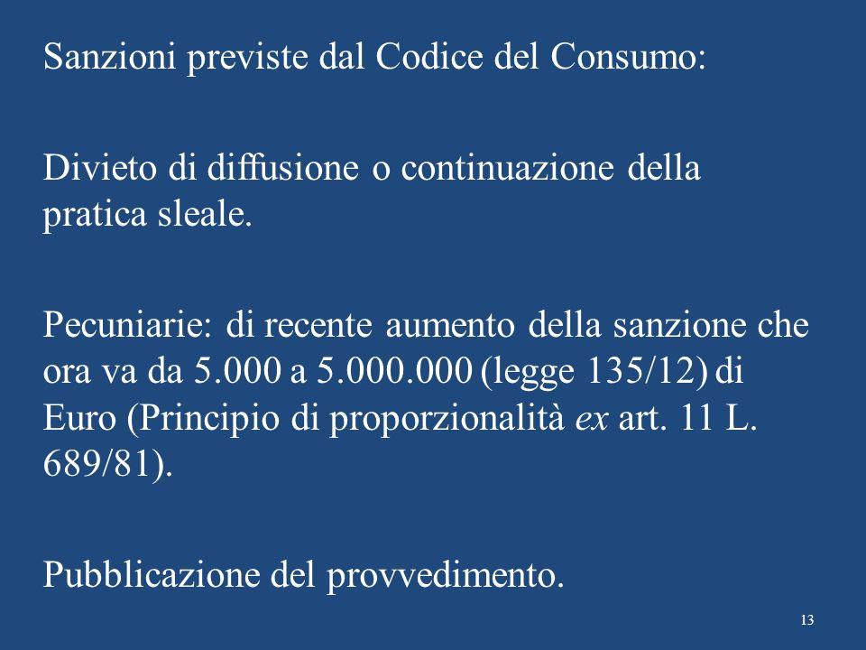 Sanzioni previste dal Codice del Consumo: Divieto di diffusione o continuazione della pratica sleale. Pecuniarie: di recente aumento della sanzione ch