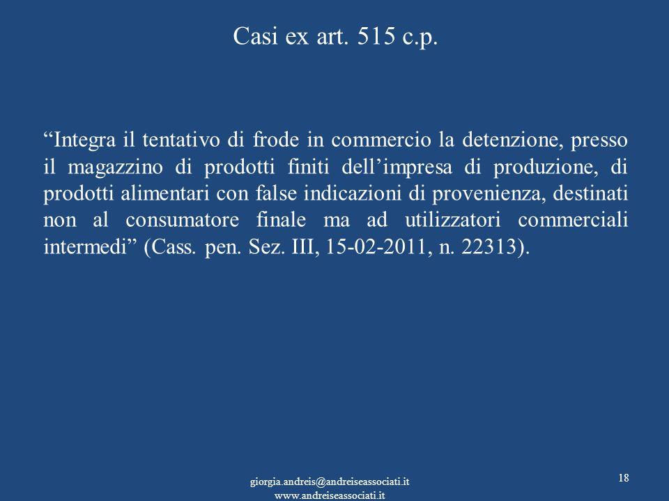 Casi ex art. 515 c.p. Integra il tentativo di frode in commercio la detenzione, presso il magazzino di prodotti finiti dellimpresa di produzione, di p