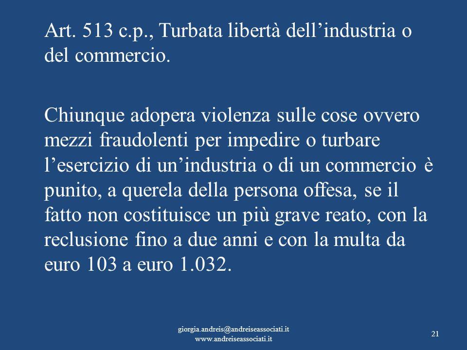 Art. 513 c.p., Turbata libertà dellindustria o del commercio. Chiunque adopera violenza sulle cose ovvero mezzi fraudolenti per impedire o turbare les