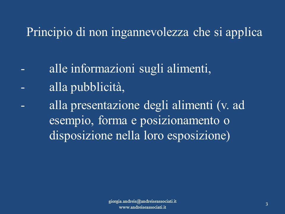 Principio di non ingannevolezza che si applica -alle informazioni sugli alimenti, -alla pubblicità, -alla presentazione degli alimenti (v. ad esempio,