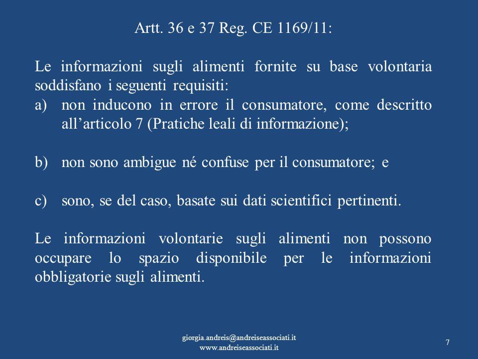 7 Artt. 36 e 37 Reg. CE 1169/11: Le informazioni sugli alimenti fornite su base volontaria soddisfano i seguenti requisiti: a)non inducono in errore i