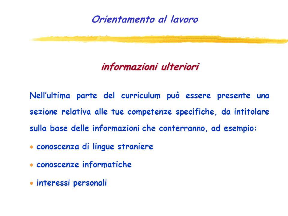 Orientamento al lavoro esperienze di lavoro Le esperienze di lavoro, qualora già fatte, si possono presentare, indicando: il nome dellorganizzazione l