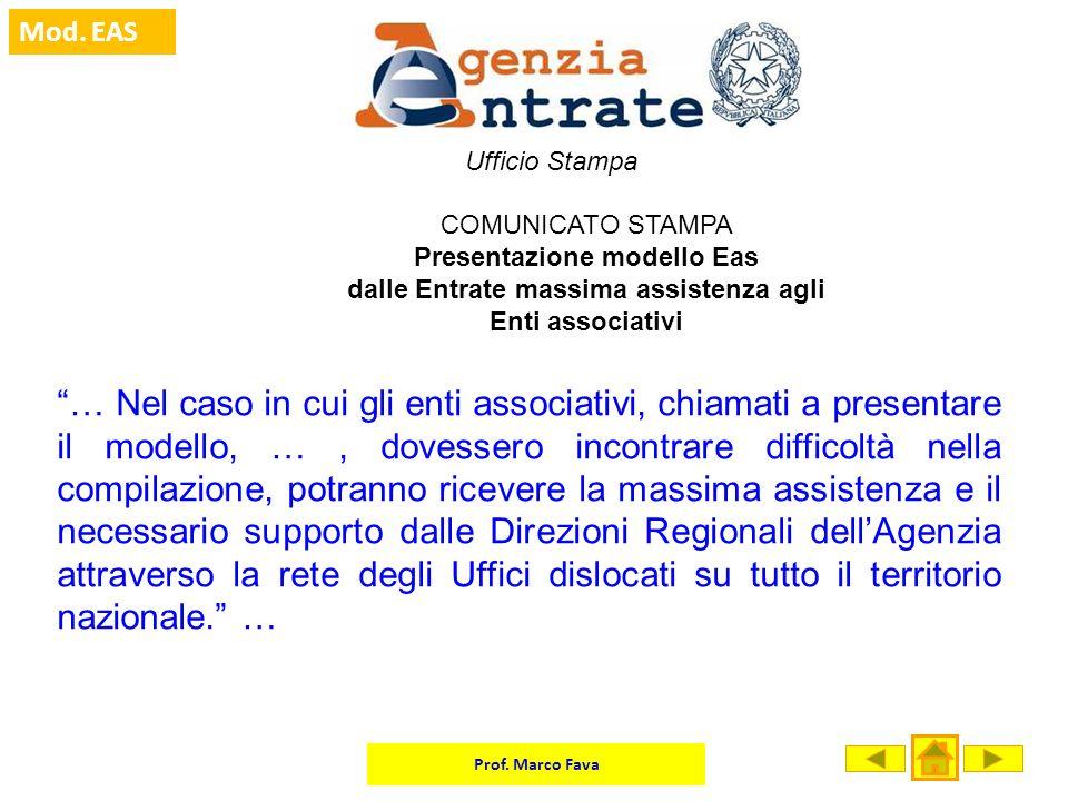 Prof. Marco Fava Mod. EAS Ufficio Stampa COMUNICATO STAMPA Presentazione modello Eas dalle Entrate massima assistenza agli Enti associativi … Nel caso