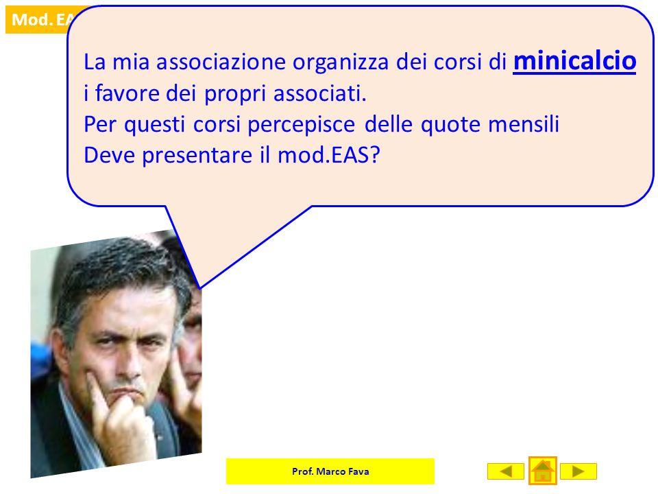 Prof. Marco Fava Mod. EAS La mia associazione organizza dei corsi di minicalcio i favore dei propri associati. Per questi corsi percepisce delle quote