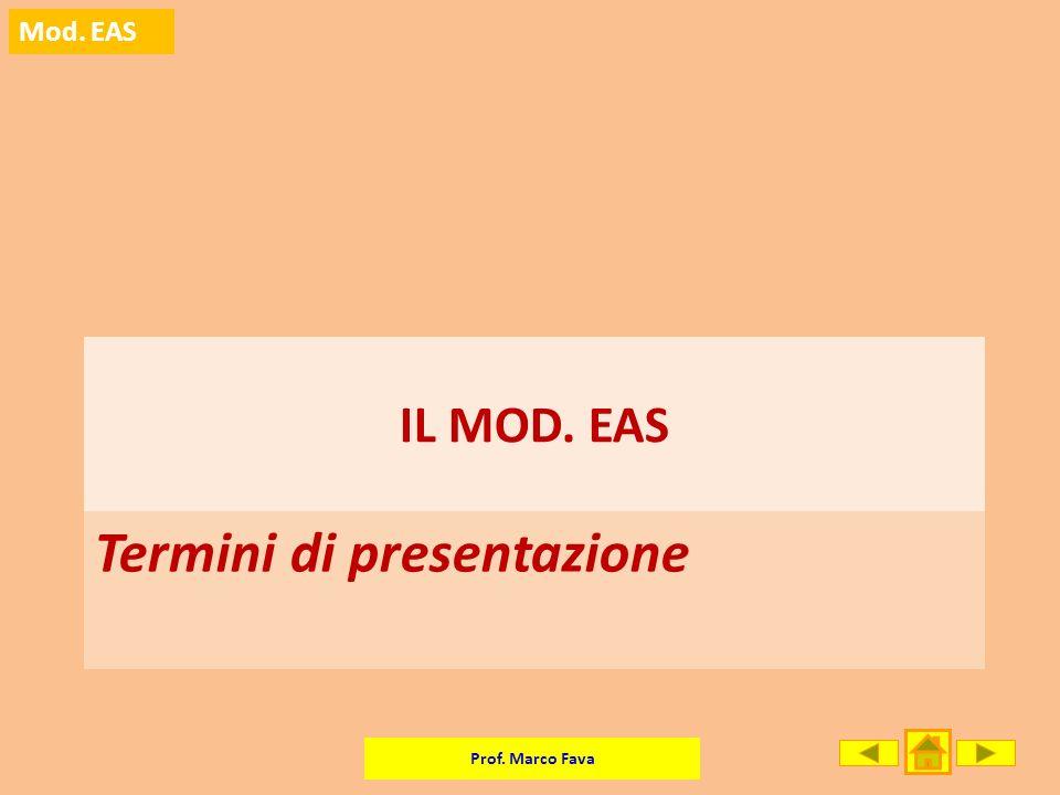 Prof. Marco Fava Mod. EAS Termini di presentazione IL MOD. EAS